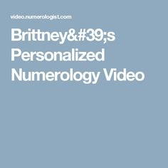 Brittney's Personalized Numerology Video