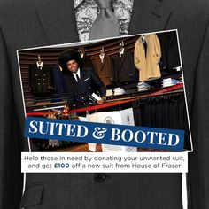 SUITED & BOOTED We've partnered with charity Suited & Booted to help those in need. Donate your unwanted suit and get £100 off your next suit!  Read our blog post here: http://hofra.sr/AOdaX