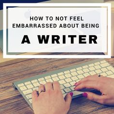 How To Not Feel Embarrassed About Being a Writer #writers #amwriting – BlondeWriteMore