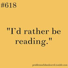 19 Problems Only Book Nerds Understand. Oh man this is so accurate!!!! And now I want to read :)
