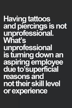 That's just being down right prejudice... If it's wrong to discriminate against people for colour/race, gender, and other things then  what makes having tattoos and not going able to get a job because of it?