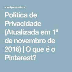 Política de Privacidade (Atualizada em 1º de novembro de 2016) | O que é o Pinterest?