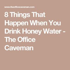 8 Things That Happen When You Drink Honey Water - The Office Caveman