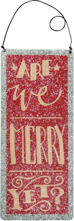 Tin Sign - Merry Yet? Love this cute, sparkly tin sign! Makes a great gift tag too! Check out all our other Christmas Decor!