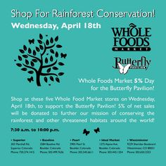 Shop at Whole Foods on April 18th and support the Butterfly Pavilion.
