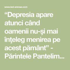 """""""Depresia apare atunci când oamenii nu-şi mai înţeleg menirea pe acest pământ"""" - Părintele Pantelimon, Mănăstirea Oașa - Lavinia Melania Bratu"""
