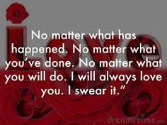 Image result for i will always love you no matter what