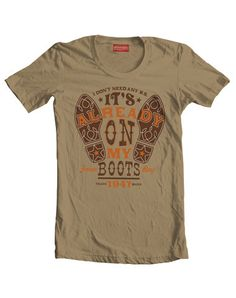"""""""I don't need your B.S. its already on my Boots"""" Tee"""