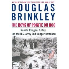 The Boys of Pointe du Hoc: Ronald Reagan, D-Day, and the U.S. Army 2nd Ranger Battalion (Hardcover)
