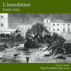 L'inondation d'Emile Zola, Des Oreilles Pour Lire. (13/04/2012)