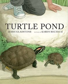 Written by James Gladstone and illustrated by Karen Reczuch June Pictures, World Wetlands Day, Turtle Book, Read Aloud Revival, Aquatic Ecosystem, Gladstone, Public Garden, S Pic, The Book