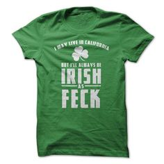 I May Live In California But I Will Always Be Irish As Feck T-Shirts, Hoodies (19$ ==►► Shopping Here!)