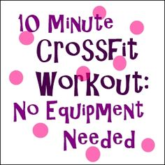 10 Minute CrossFit Workout: No Equipment Needed! Sounds easy to fit into a busy schedule! #Fitness #Healthy