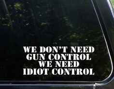 We Dont Need Gun Control We Need Idiot Control 9 x 312 Die Cut Decal Bumper Sticker for Windows Cars Trucks Laptops Etc ** Click image for more details.Note:It is affiliate link to Amazon.
