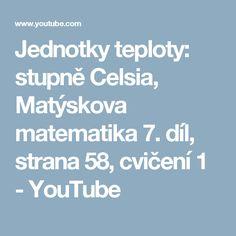 Jednotky teploty: stupně Celsia, Matýskova matematika 7. díl, strana 58, cvičení 1 - YouTube Youtube, Literatura