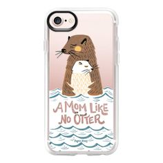A Mom Like No Otter Clear Case - iPhone 7 Case And Cover (125 BRL) ❤ liked on Polyvore featuring accessories, tech accessories, iphone case, clear iphone case, apple iphone case, iphone cases and iphone cover case
