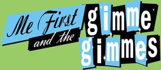 Me First And The Gimmie Gimmes.