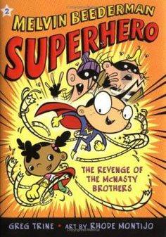 Melvin Beederman Superhero: The Revenge of the McNasty Brothers! by Greg Trine.   As Melvin and Candace continue their crime-fighting work as superheroes, the McNasty Brothers, the McNasty Sisters, and the school bullies all plot to get even with them.