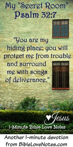 My Secret Room - God is my Hiding Place where I find love and protection Bible Verses Quotes, Bible Scriptures, Bible Prayers, Biblical Quotes, Scripture Verses, Religious Quotes, Bible Love, Secret Rooms, Hiding Places