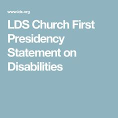 LDS Church First Presidency Statement on Disabilities
