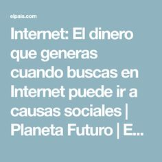 Internet: El dinero que generas cuando buscas en Internet puede ir a causas sociales | Planeta Futuro | EL PAÍS