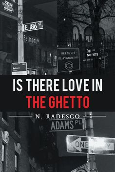 "Books | Page Publishing N. Radesco's new book ""Is There Love in the Ghetto"" is a raw and passionate narrative of love, loss and lessons learned."