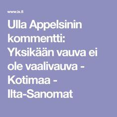 Ulla Appelsinin kommentti: Yksikään vauva ei ole vaalivauva - Kotimaa - Ilta-Sanomat