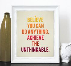 Believe You Can Do Anything Print : This Believe You Can Do Anything ($16) print would be a positive addition to any apartment.