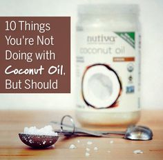 10 Things You're Not Doing with Coconut Oil, But Should