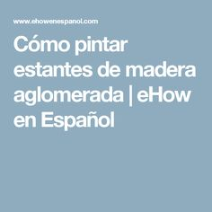 Cómo pintar estantes de madera aglomerada | eHow en Español