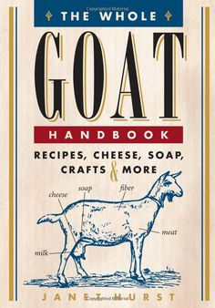 The Whole Goat Handbook: Recipes, Cheese, Soap, Crafts & More: Janet Hurst