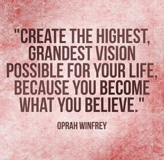 create the highest, grandest vision possible...