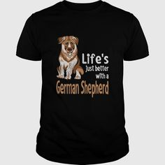 Lifes Just Better With A German Shepherd
