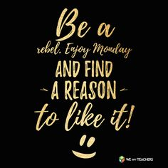 Be a Rebel - Enjoy Monday Monday Morning Quotes, Monday Motivation Quotes, Happy Monday Quotes, Tuesday Motivation, Daily Quotes, Me Quotes, Funny Quotes, Funny Memes, Teacher Quotes