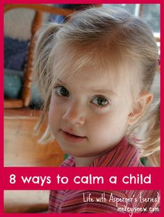 8 Ways to Calm a  Child with Asperger's. Repinned by SOS Inc. Resources @SOS Inc. Resources.