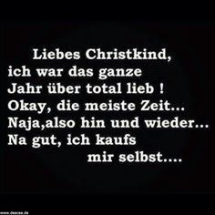 Liebes Christkind .... Take A Smile, Just Smile, Happy Quotes, Best Quotes, Funny Quotes, German Quotes, Truth Of Life, Funny As Hell, Christmas Quotes