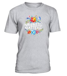 """# KINDNESS MATTERS, Floral Positive T-shirt, Mom Teacher Gift .  Special Offer, not available in shops      Comes in a variety of styles and colours      Buy yours now before it is too late!      Secured payment via Visa / Mastercard / Amex / PayPal      How to place an order            Choose the model from the drop-down menu      Click on """"Buy it now""""      Choose the size and the quantity      Add your delivery address and bank details      And that's it!      Tags: Kindness matters & is…"""