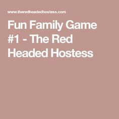 Fun Family Game #1 - The Red Headed Hostess