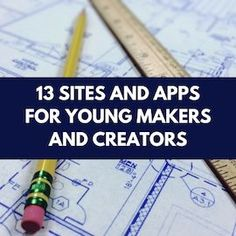 13 Sites and Apps for Young Makers and Creators | Common Sense Education