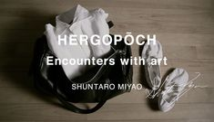HERGOPOCH|Encounters with art | LIGHT THE WAY DESIGN OFFICE #エルゴポック #HERGOPOCH #Encounters #LIGHTTHEWAY #promotion #movie