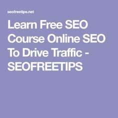 Learn Free SEO Course Online SEO To Drive Traffic - SEOFREETIPS