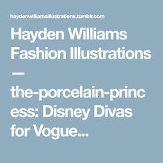 Hayden Williams Fashion Illustrations — the-porcelain-princess: Disney Divas for Vogue...