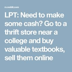 LPT: Need to make some cash? Go to a thrift store near a college and buy valuable textbooks, sell them online