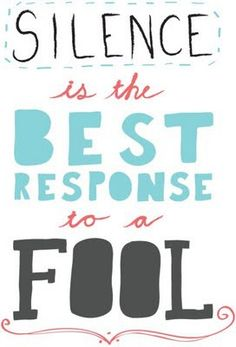 Silence is the best response to a fool. ;)