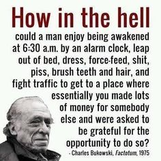 My partner is a pretty big fan of Bukowski . Some things about Bukowski anger me . Charles Bukowski Citations, Charles Bukowski Quotes, Now Quotes, Great Quotes, Inspirational Quotes, Job Quotes Funny, Hell Quotes, Funniest Quotes, Motivational Board