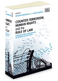 Counter-Terrorism, Human Rights and the Rule of Law: Crossing legal boundaries in defence of the state - Edited by Aniceto Masferrer and Clive Walker - November 2013