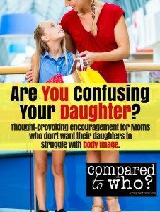 Are you confusing your daughter about body image? A MUST read for girl moms!!!