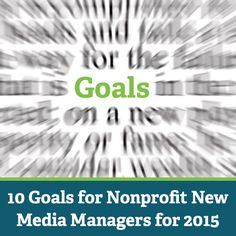 After the holiday break new media managers return to work energized to update and implement their list of priorities for the upcoming year. The goals suggestedbelow are fairly easy to achieve, yet...