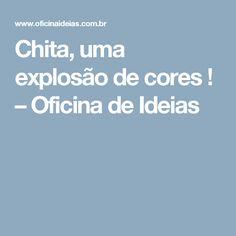 Chita, uma explosão de cores ! – Oficina de Ideias