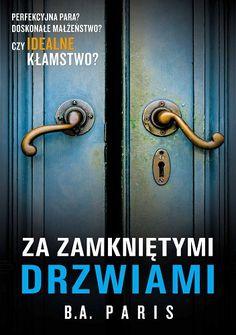 Za zamkniętymi drzwiami - B. Paris - The Polish Bookstore - Polish Books USA & Canada Books To Read, My Books, Interior Design Living Room, Hand Lettering, Door Handles, Paris, Reading, 2017 Books, Book Covers